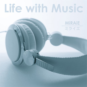 MiRAiE / 2ndシングル「 Life with Music.」